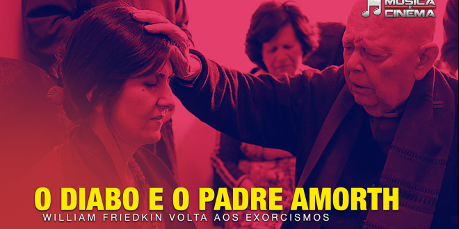 O Diabo e o Padre Amorth – William Friedkin encontra o exorcista do Vaticano